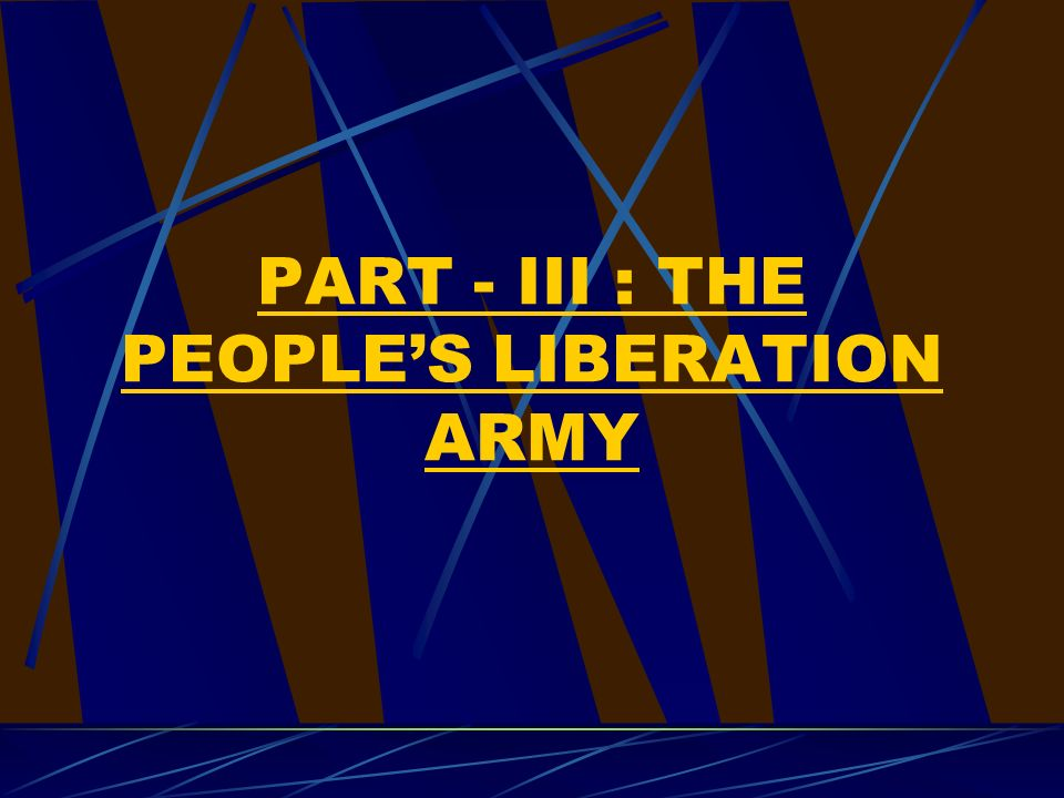 PART - III : THE PEOPLES LIBERATION ARMY