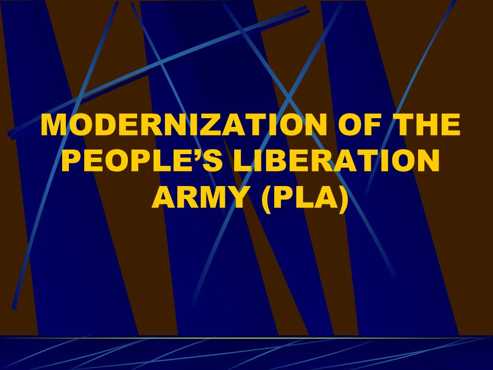 MODERNIZATION OF THE PEOPLES LIBERATION ARMY (PLA)