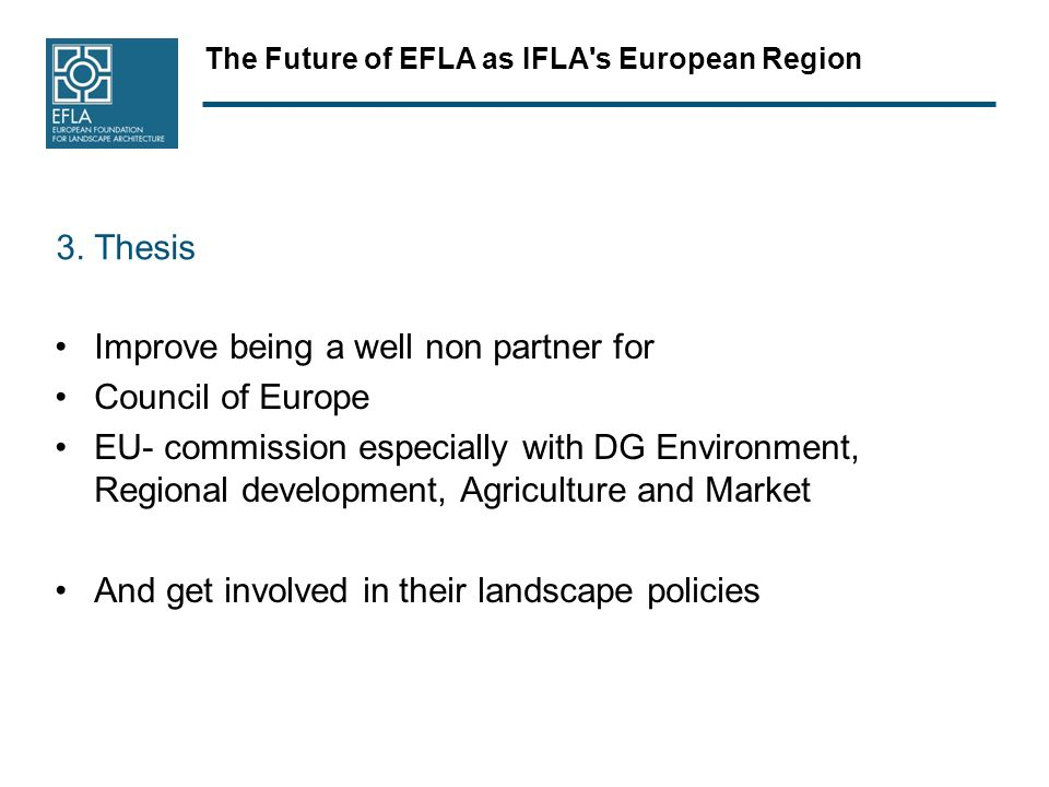 The Future of EFLA as IFLA s European Region 3.