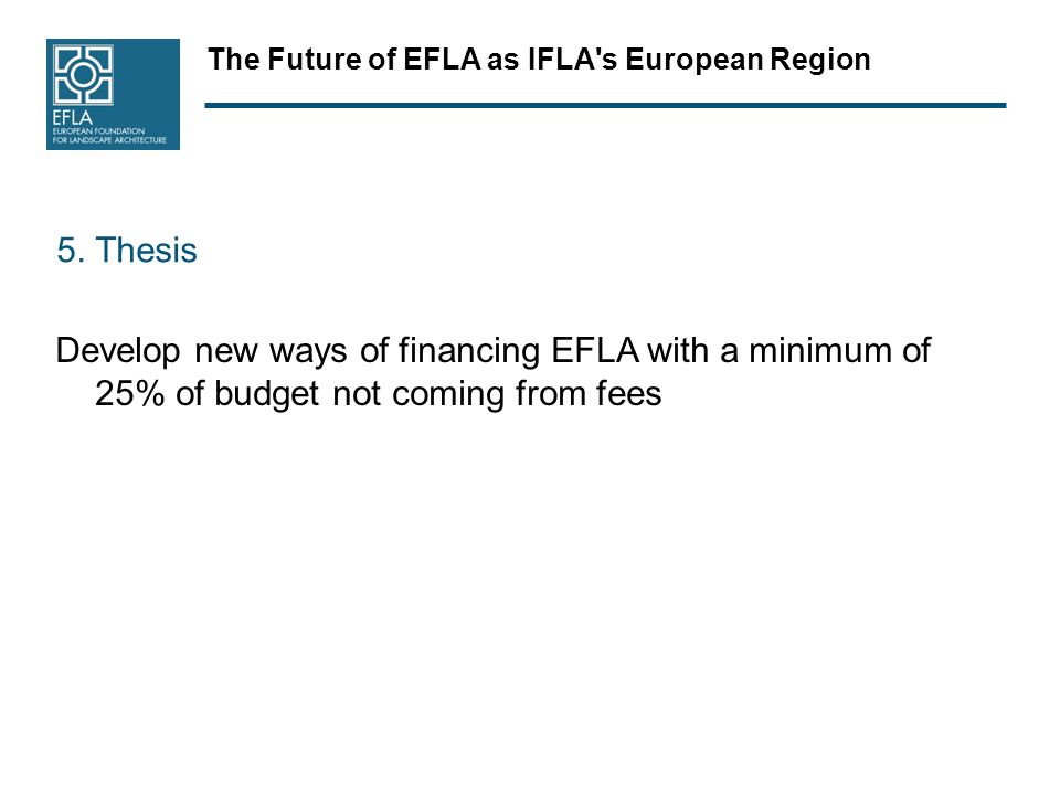 The Future of EFLA as IFLA s European Region 5.
