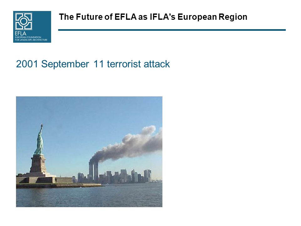 The Future of EFLA as IFLA s European Region 2001 September 11 terrorist attack