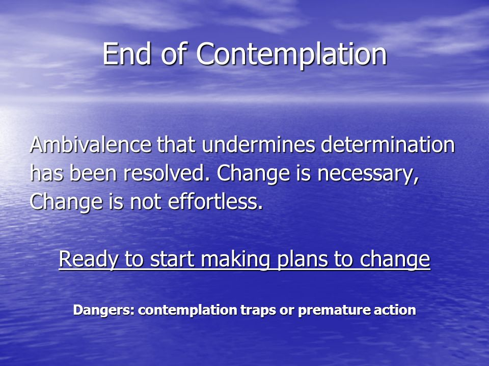 End of Contemplation Ambivalence that undermines determination has been resolved.