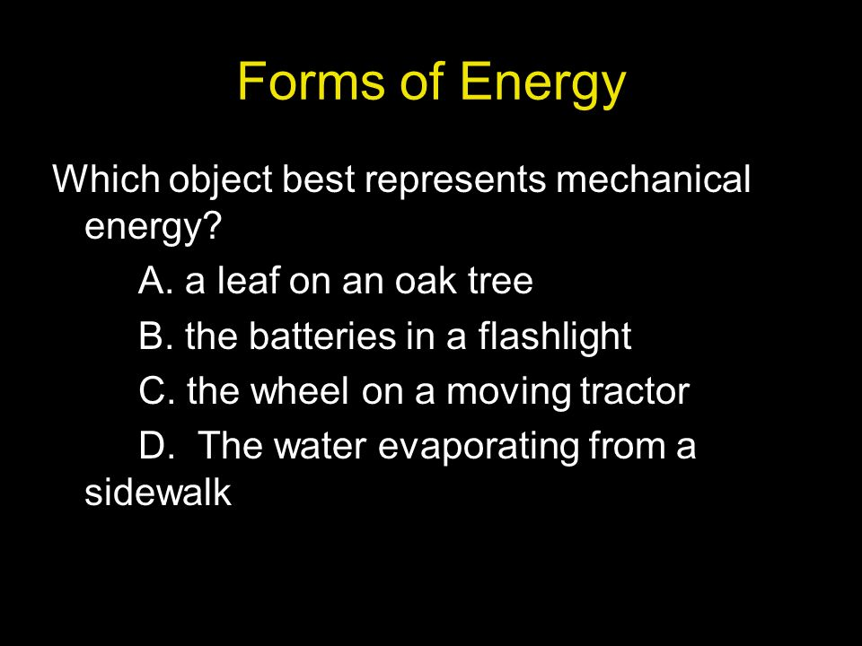 Forms of Energy Which object best represents mechanical energy.