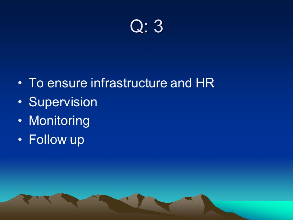 Q: 3 To ensure infrastructure and HR Supervision Monitoring Follow up
