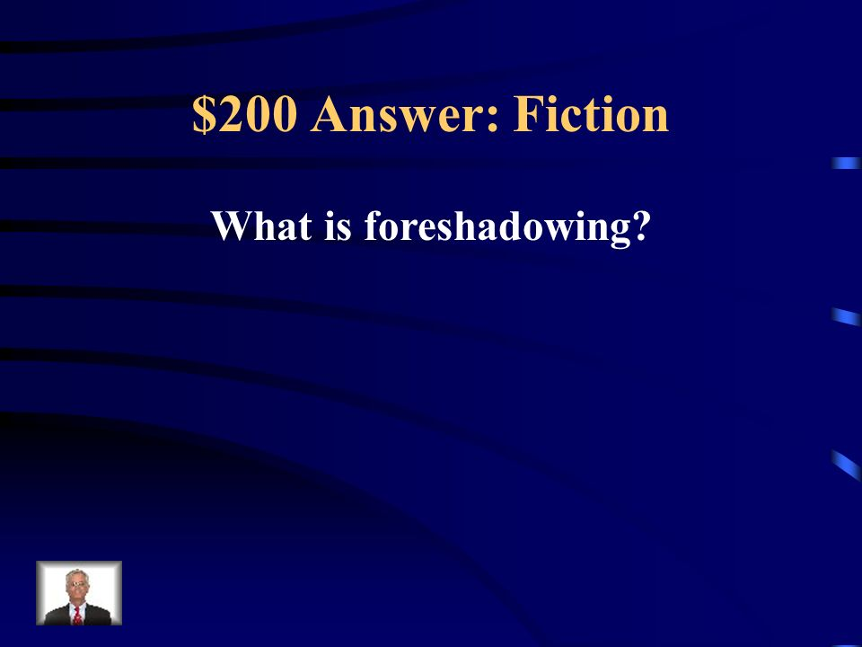 $200 Question: Fiction A device a writer uses to hint at a future course of action.