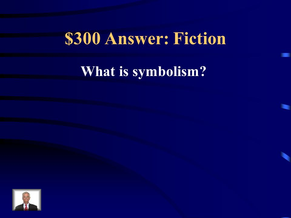 $300 Question: Fiction The use of one object to represent another in a work of literature.