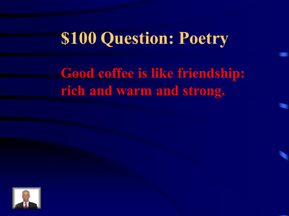 Jeopardy PoetryFictionGrammar Potpourri Q $100 Q $200 Q $300 Q $400 Q $500 Q $100 Q $200 Q $300 Q $400 Q $500 Final Jeopardy Context Clues