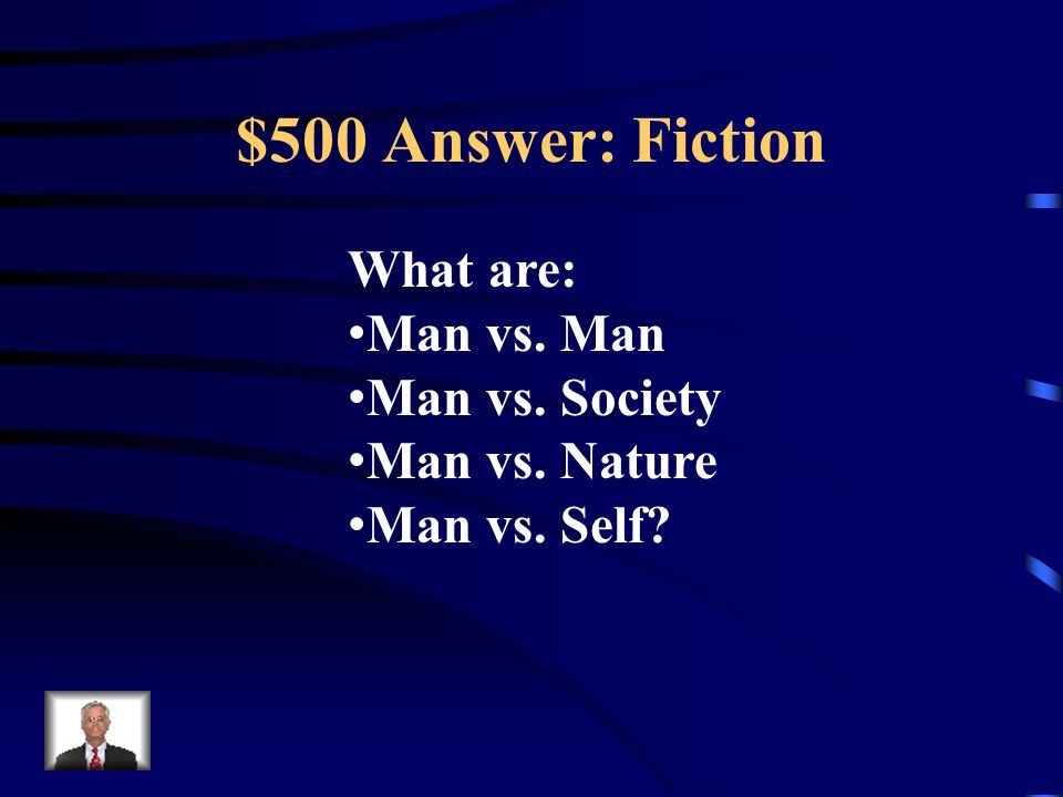 $500 Question: Fiction The four types of conflict in a literary work.