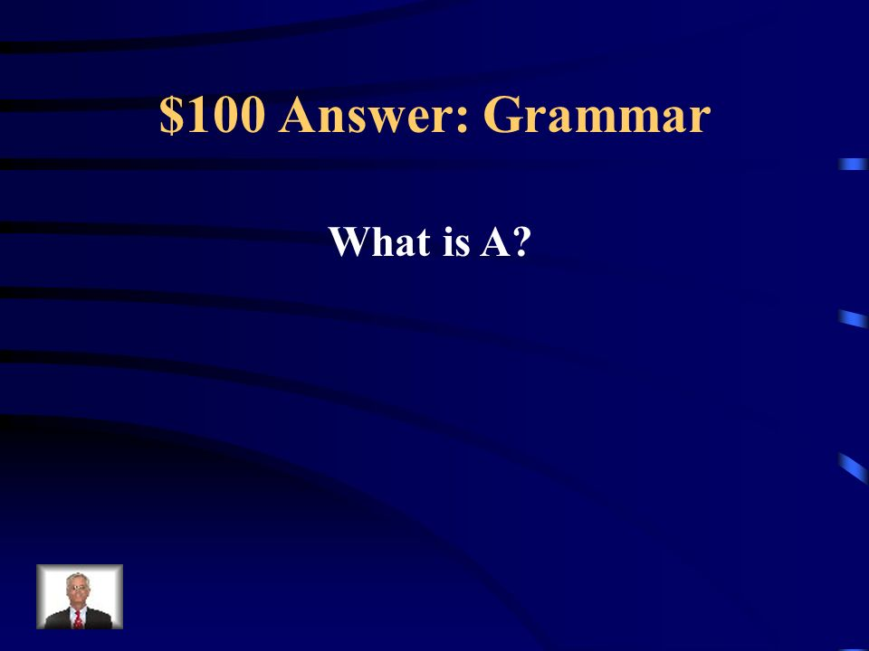 $100 Question: Grammar The correctly written sentence: A.