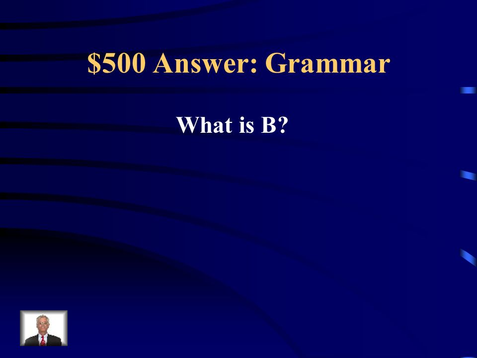 $500 Question: Grammar The correctly written sentence: A.