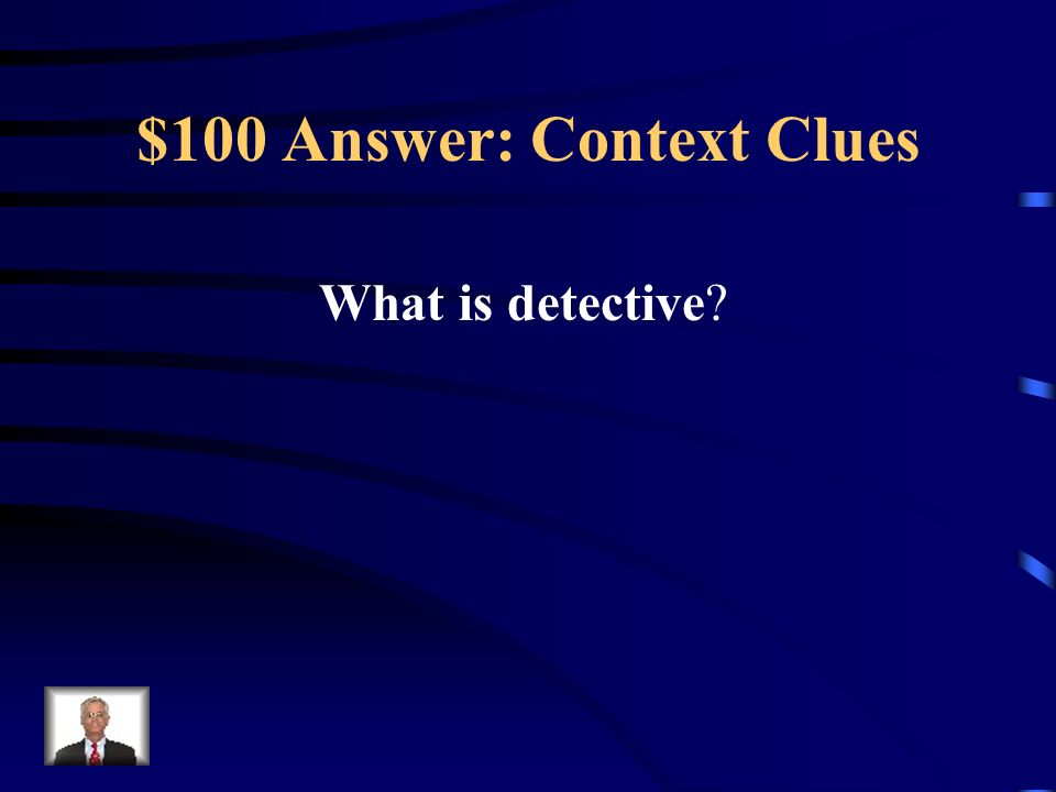 $100 Question: Context Clues A sleuth, such as Sherlock Holmes, can be very helpful in solving crimes.