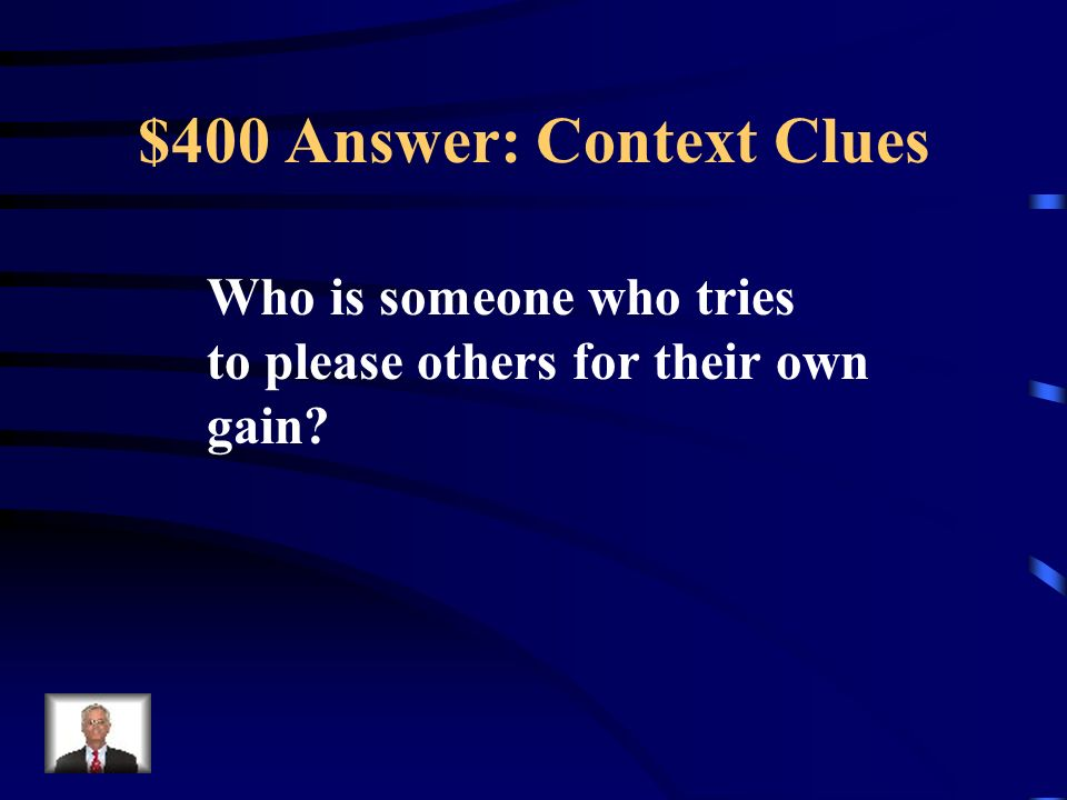 $400 Question: Context Clues Lourdes is always trying to please the boss to get ahead.