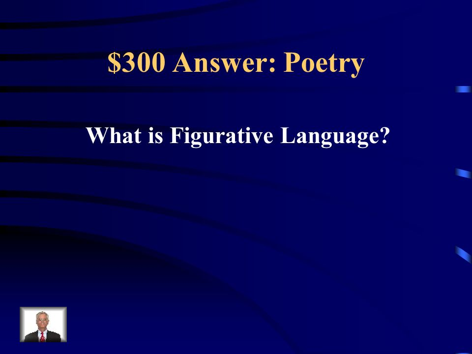 $300 Question: Poetry This varies from the norms of literal language.