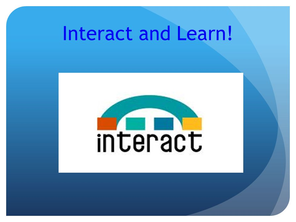 Interact and Learn!
