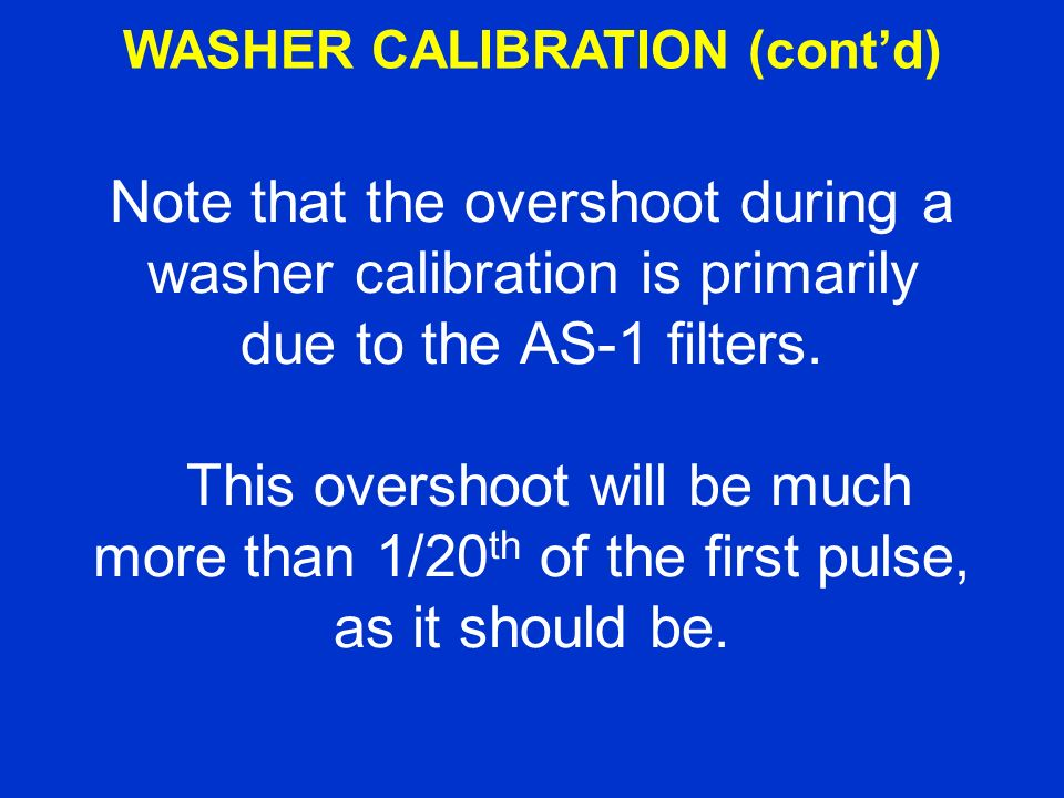 Note that the overshoot during a washer calibration is primarily due to the AS-1 filters.