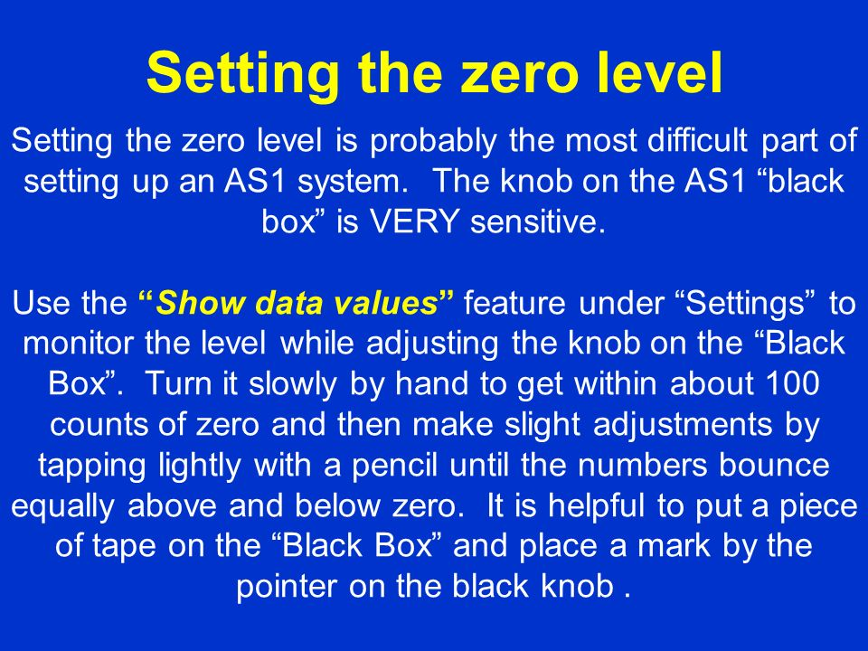 Setting the zero level Setting the zero level is probably the most difficult part of setting up an AS1 system.