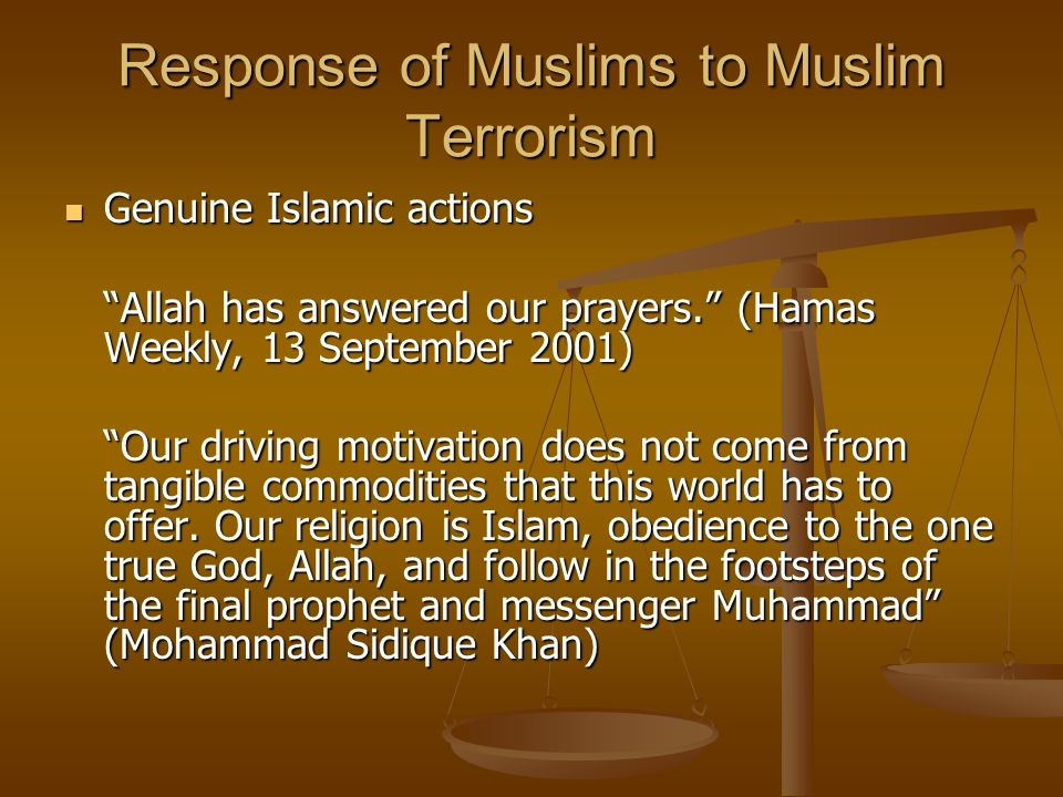 Response of Muslims to Muslim Terrorism Genuine Islamic actions Genuine Islamic actions Allah has answered our prayers.
