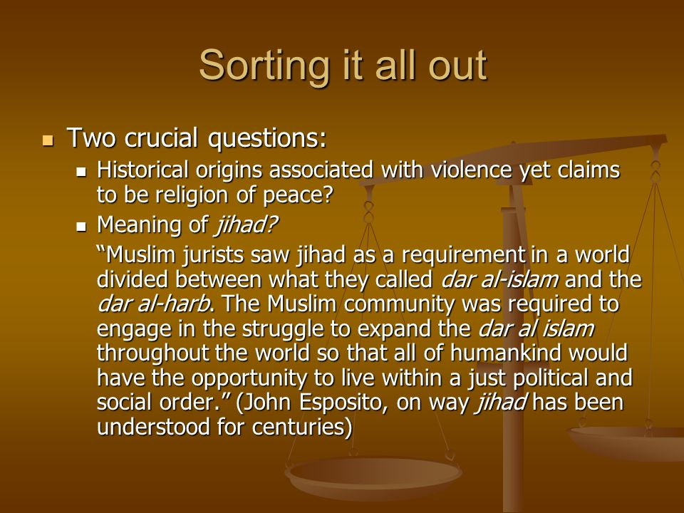 Sorting it all out Two crucial questions: Two crucial questions: Historical origins associated with violence yet claims to be religion of peace.