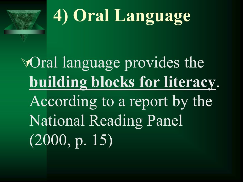 4) Oral Language Oral language provides the building blocks for literacy.
