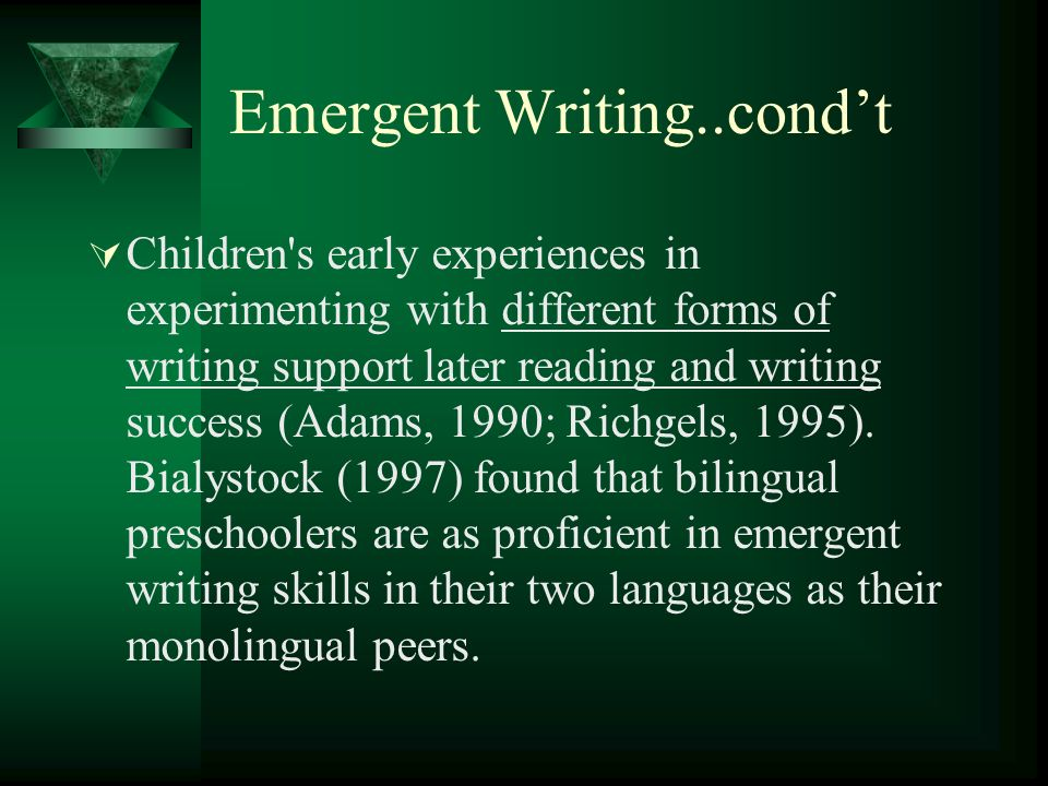 Emergent Writing..condt Children s early experiences in experimenting with different forms of writing support later reading and writing success (Adams, 1990; Richgels, 1995).