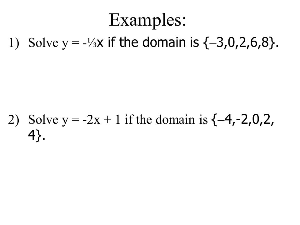 Examples: 1)Solve y = - x if the domain is { – 3,0,2,6,8}.