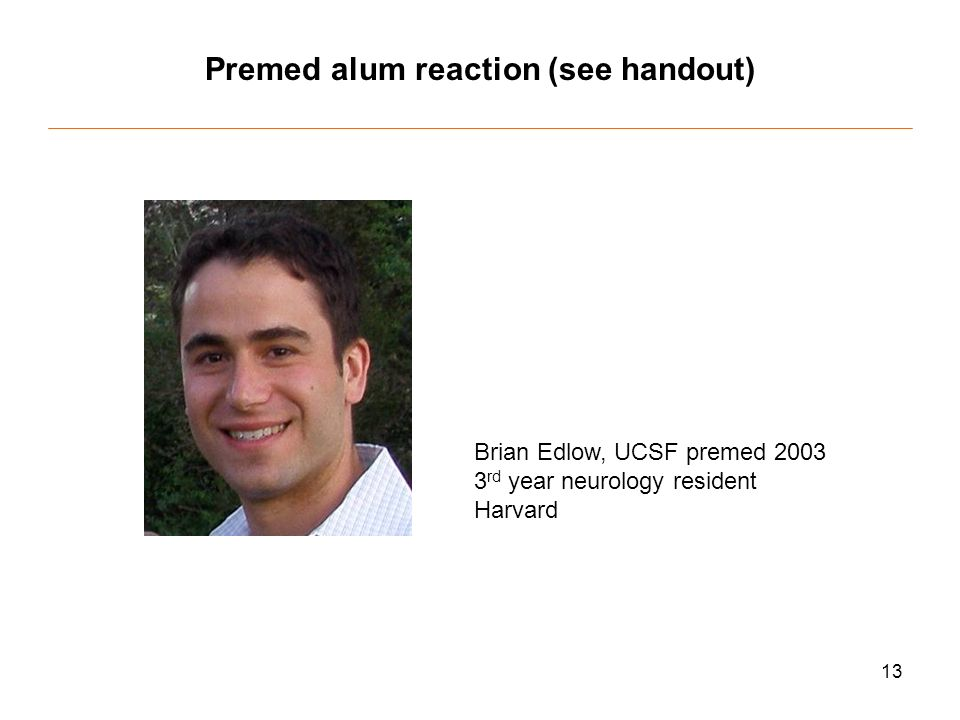 13 Premed alum reaction (see handout) Brian Edlow, UCSF premed rd year neurology resident Harvard