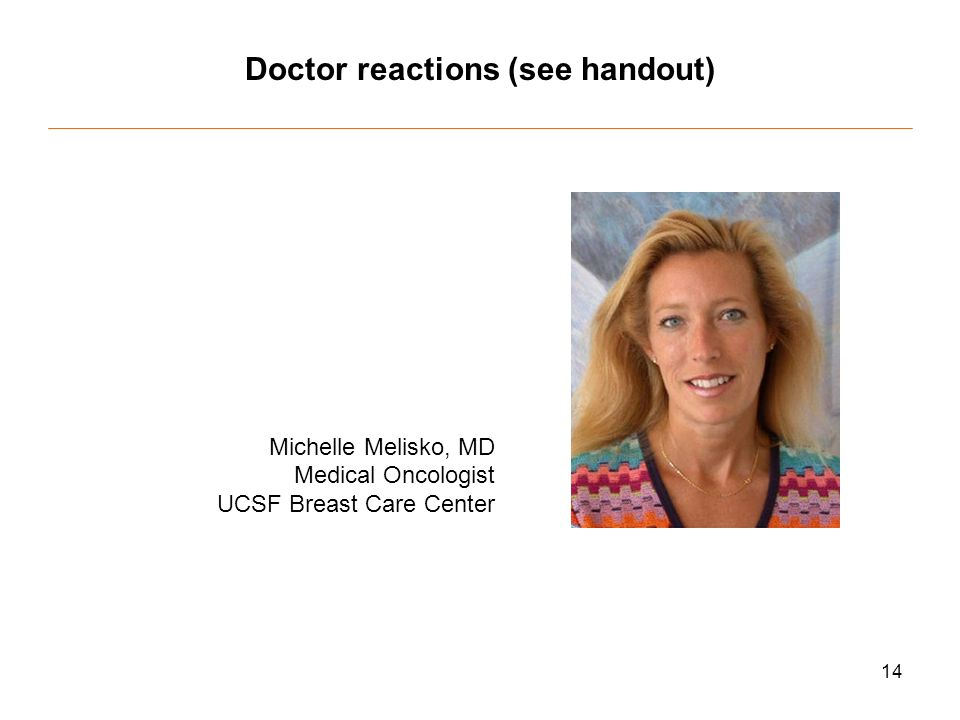 14 Doctor reactions (see handout) Michelle Melisko, MD Medical Oncologist UCSF Breast Care Center