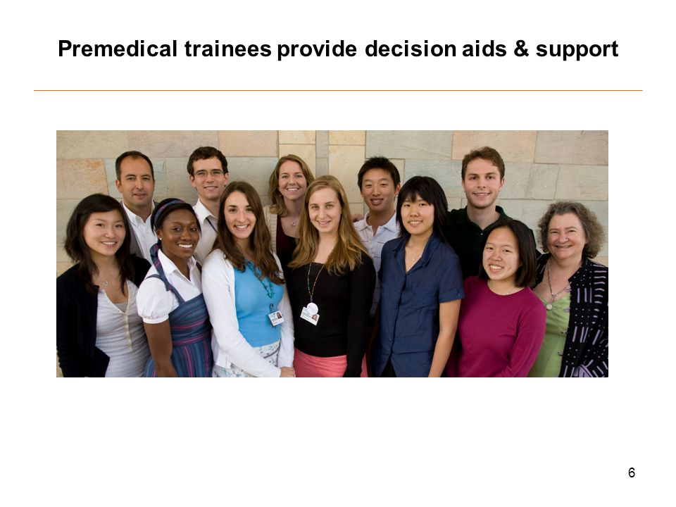 6 Premedical trainees provide decision aids & support