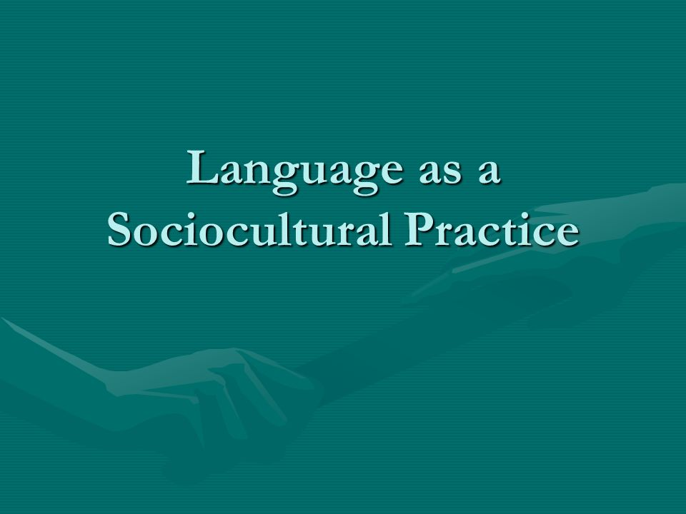 Language as a Sociocultural Practice