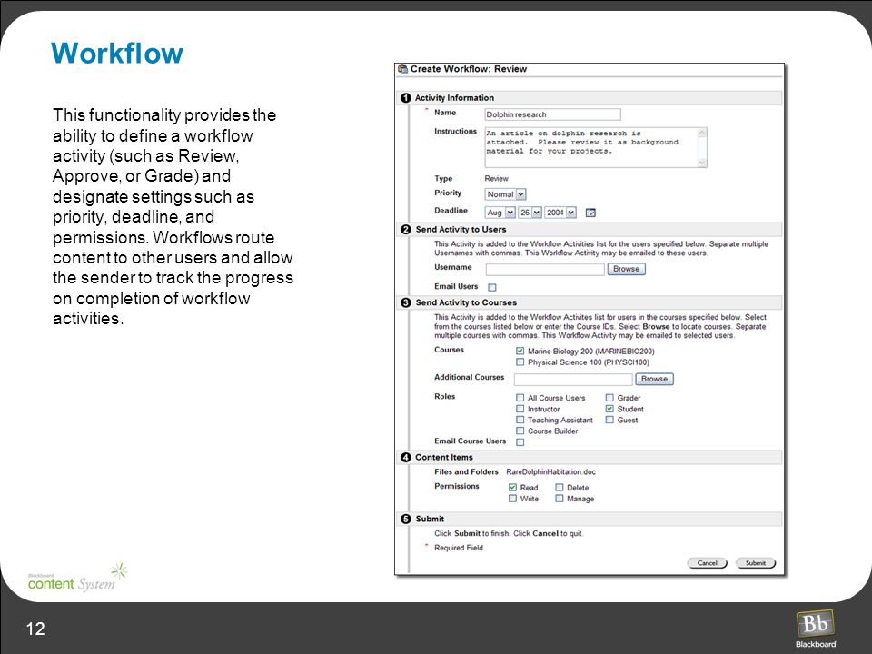 12 Workflow This functionality provides the ability to define a workflow activity (such as Review, Approve, or Grade) and designate settings such as priority, deadline, and permissions.