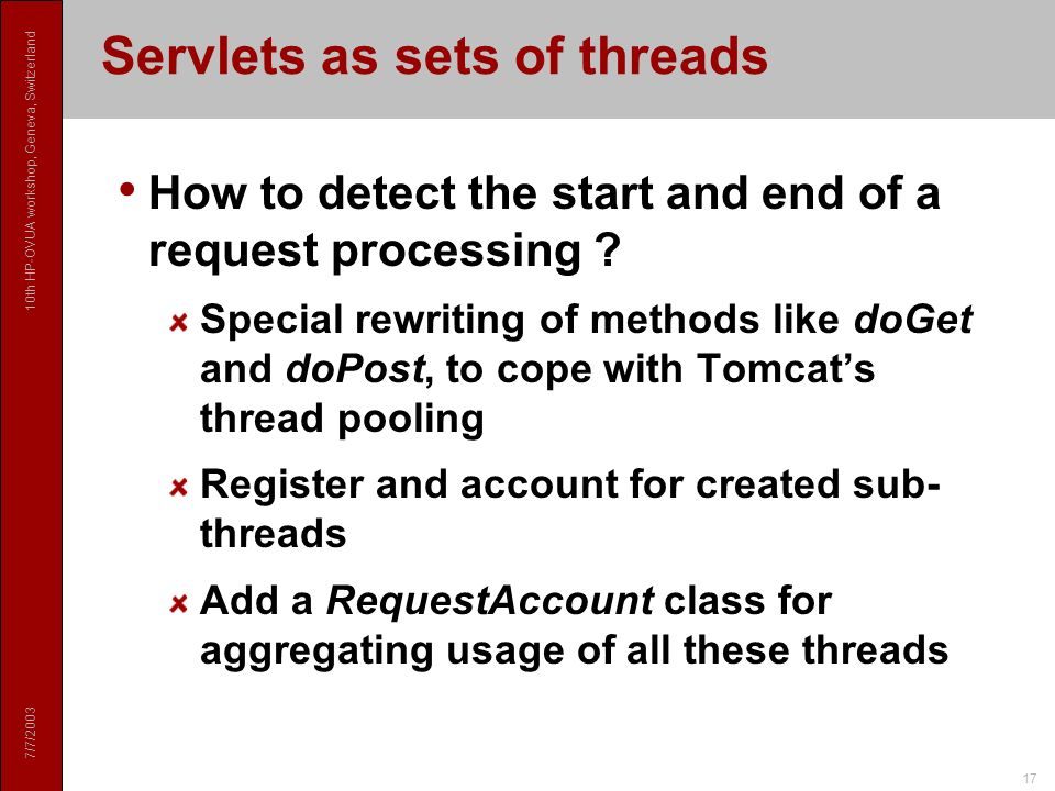 7/7/ th HP-OVUA workshop, Geneva, Switzerland 17 Servlets as sets of threads How to detect the start and end of a request processing .