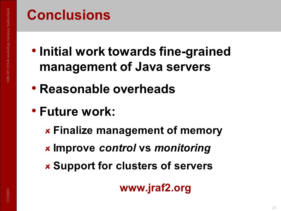 7/7/ th HP-OVUA workshop, Geneva, Switzerland 25 Conclusions Initial work towards fine-grained management of Java servers Reasonable overheads Future work: Finalize management of memory Improve control vs monitoring Support for clusters of servers
