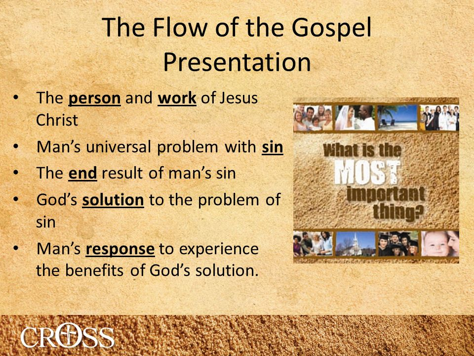 The person and work of Jesus Christ Mans universal problem with sin The end result of mans sin Gods solution to the problem of sin Mans response to experience the benefits of Gods solution.