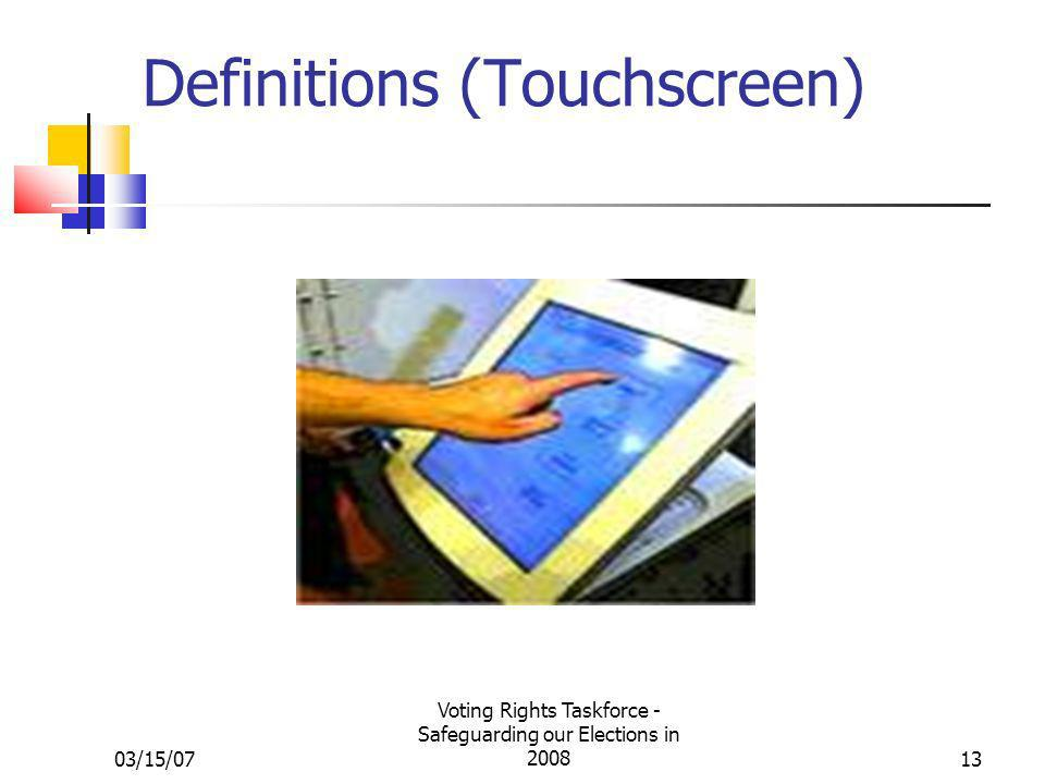 03/15/07 Voting Rights Taskforce - Safeguarding our Elections in 200813 Definitions (Touchscreen)