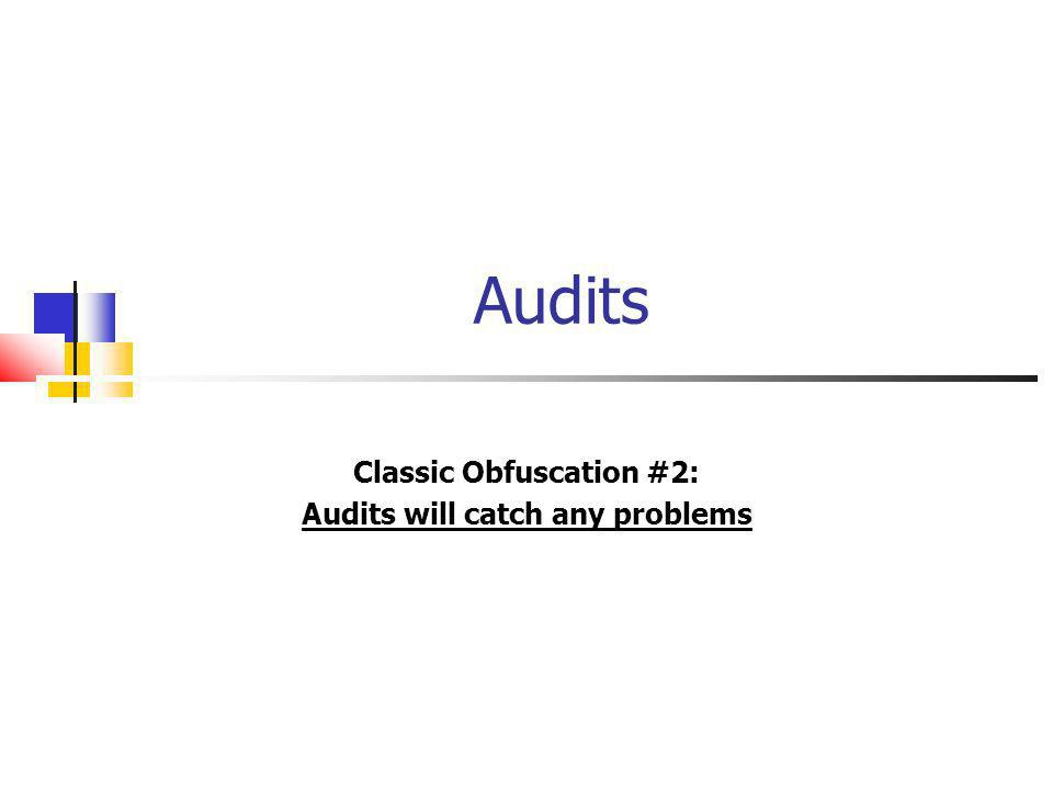 Audits Classic Obfuscation #2: Audits will catch any problems