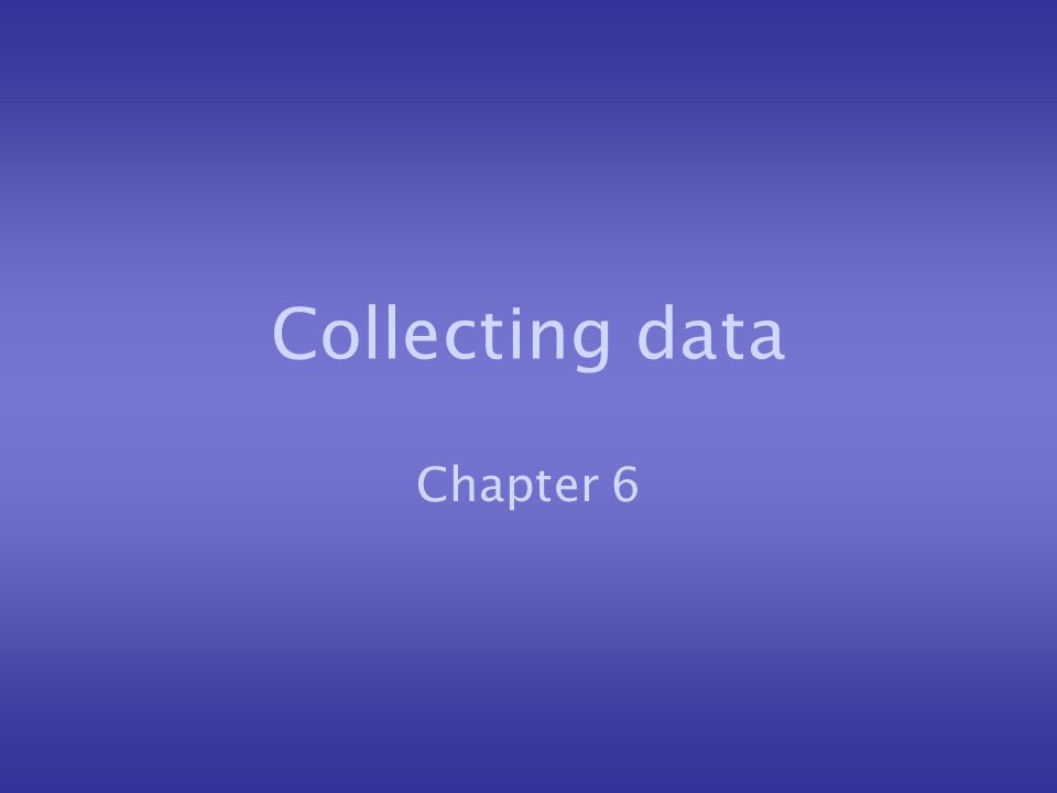 Collecting data Chapter 6