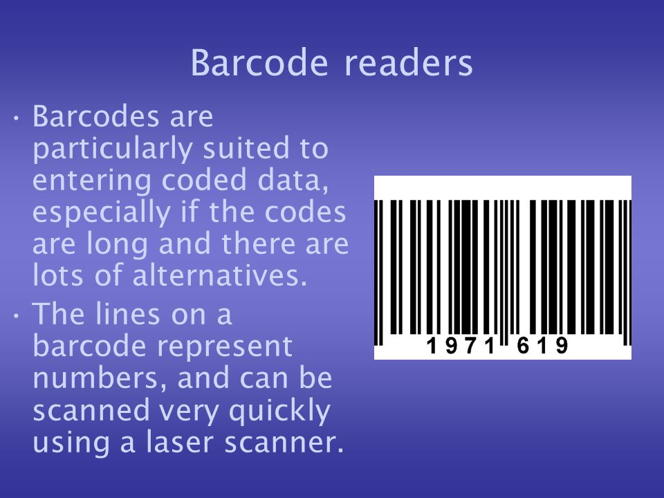 Barcode readers Barcodes are particularly suited to entering coded data, especially if the codes are long and there are lots of alternatives.