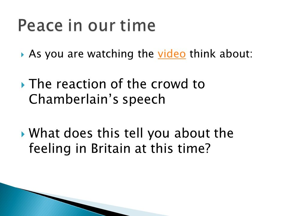 As you are watching the video think about:video The reaction of the crowd to Chamberlains speech What does this tell you about the feeling in Britain at this time