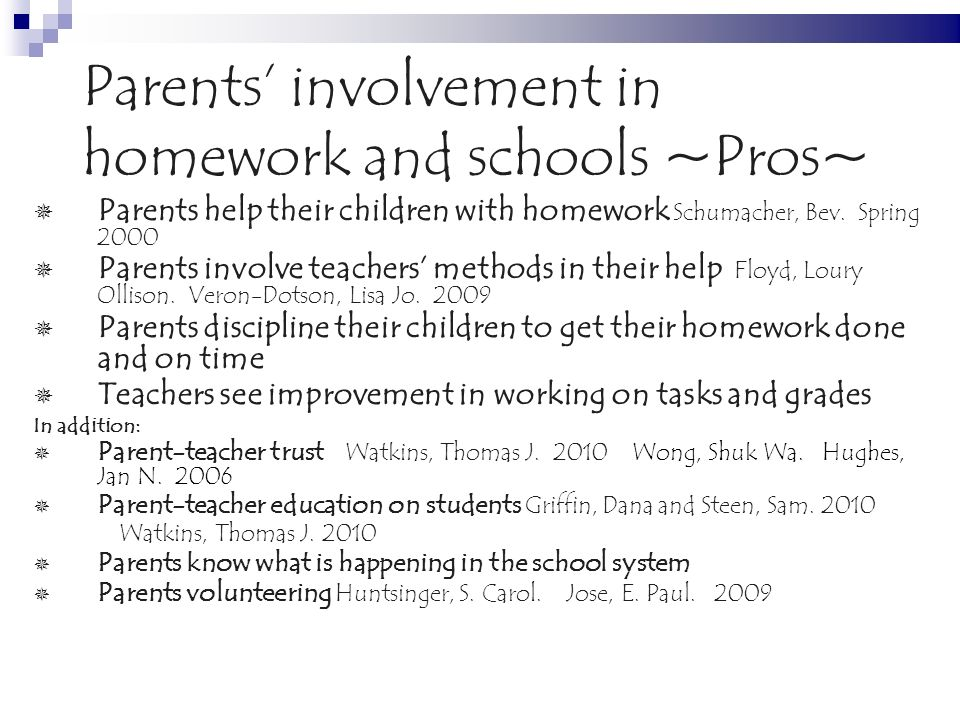 Parents involvement in homework and schools ~Pros~ Parents help their children with homework Schumacher, Bev.