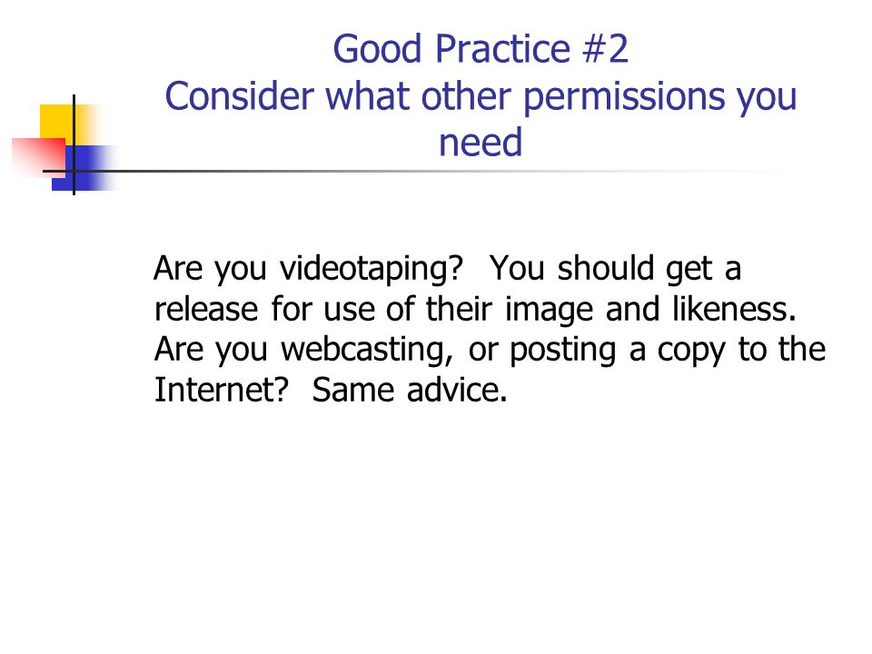 Good Practice #2 Consider what other permissions you need Are you videotaping.