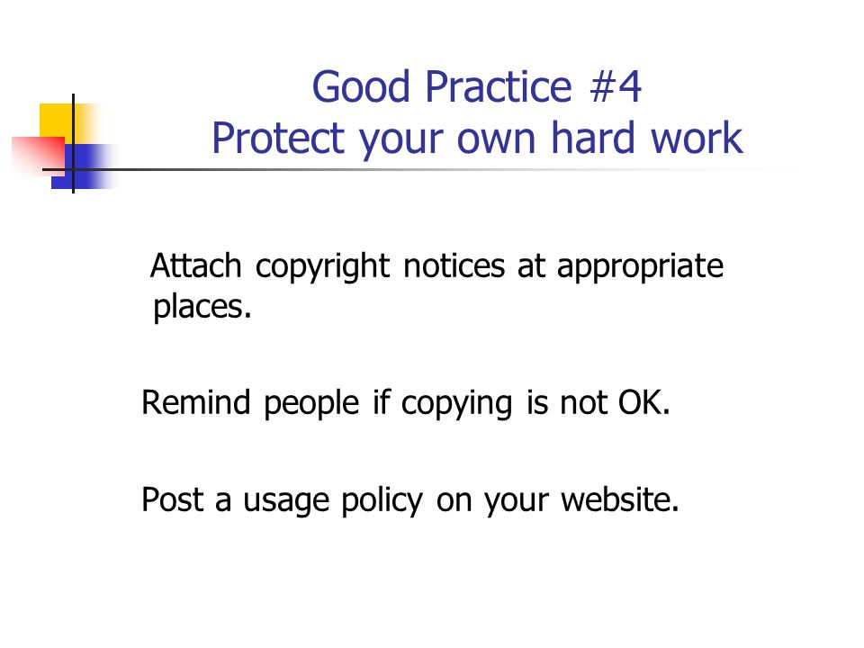 Good Practice #4 Protect your own hard work Attach copyright notices at appropriate places.