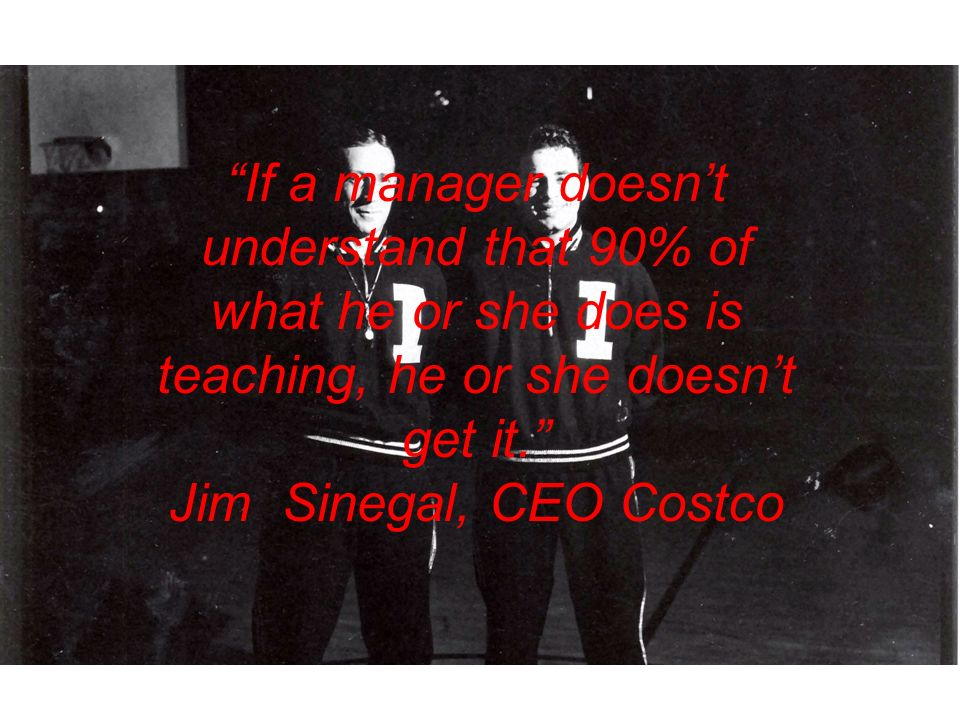 If a manager doesnt understand that 90% of what he or she does is teaching, he or she doesnt get it.