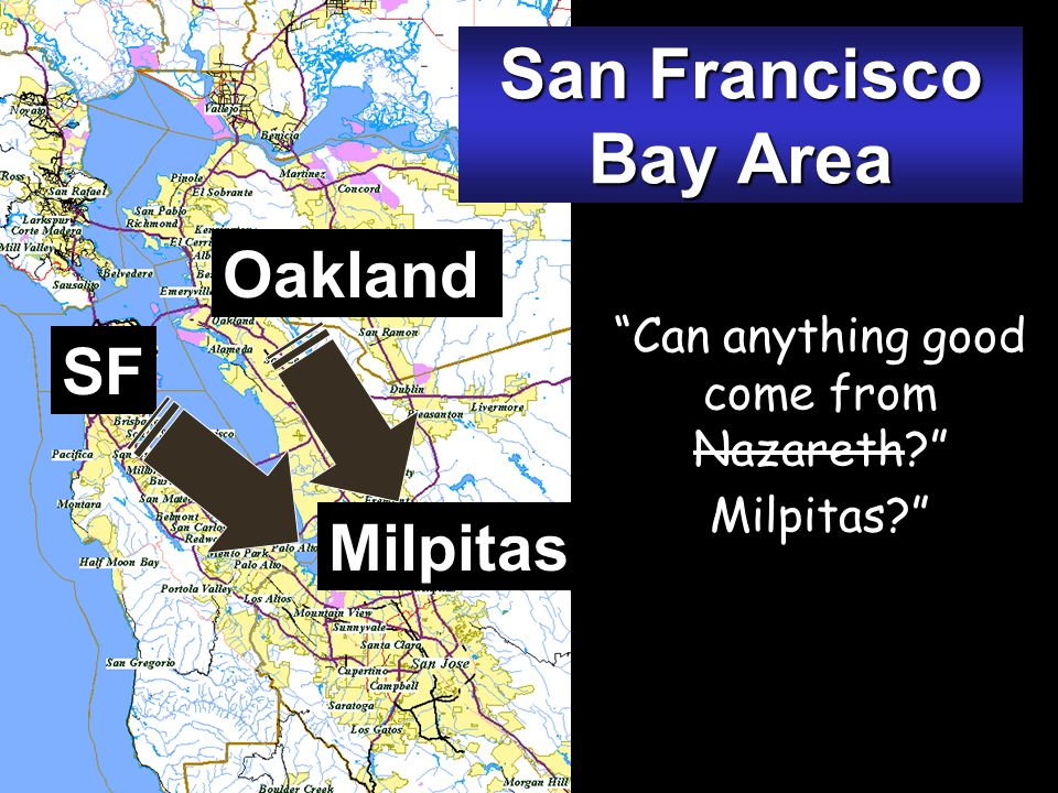 San Francisco Bay Area SF Milpitas Oakland Can anything good come from Nazareth Milpitas