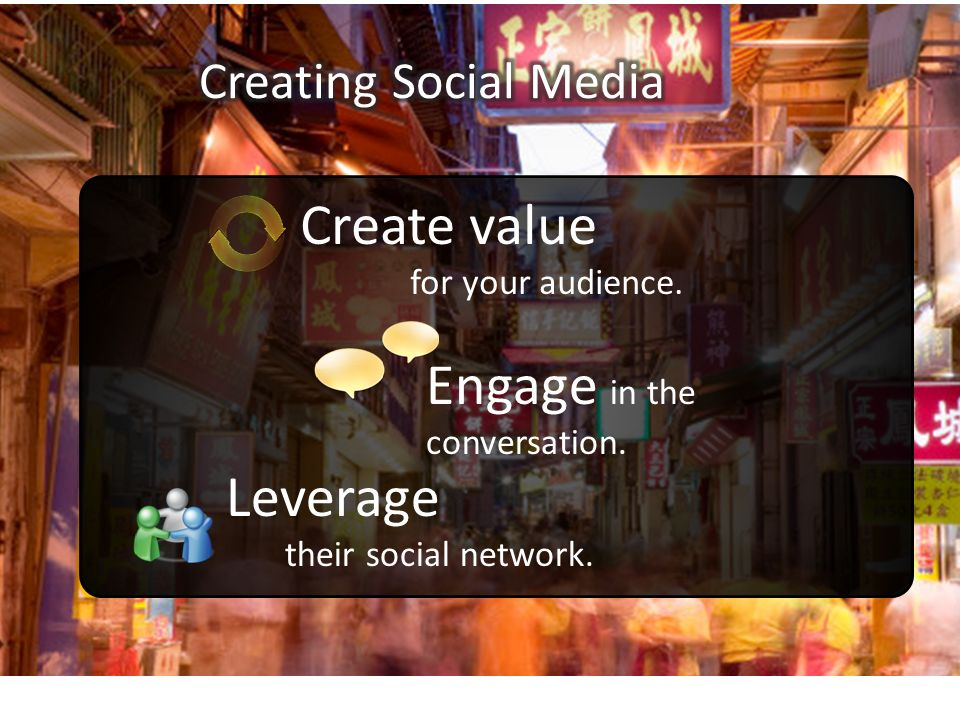 Create value for your audience. Engage in the conversation. Leverage their social network.