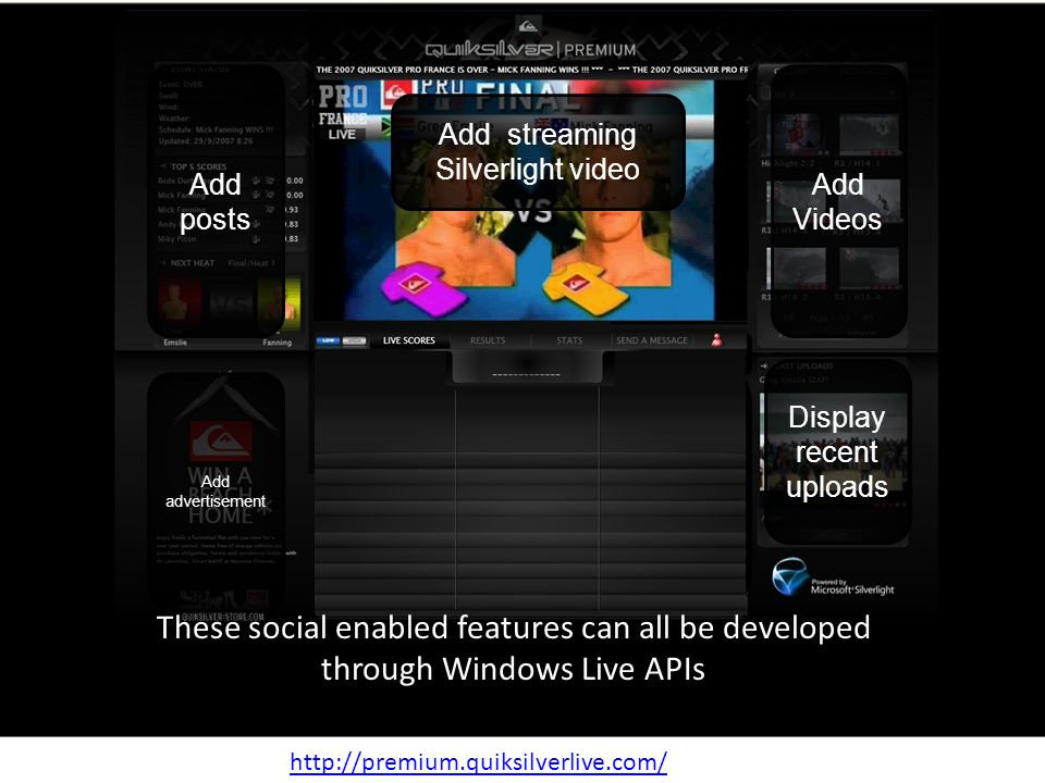 APIs slide Add streaming Silverlight video Add Videos Add posts Add data Display recent uploads Add advertisement Add Messenger   These social enabled features can all be developed through Windows Live APIs