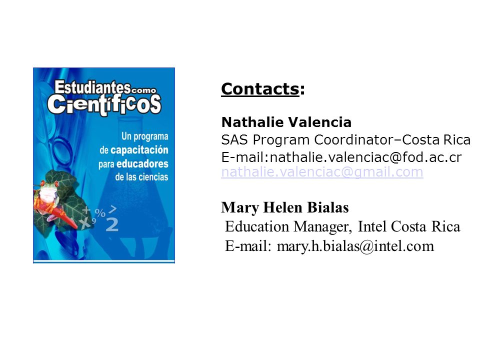 Contacts: Nathalie Valencia SAS Program Coordinator–Costa Rica  Mary Helen Bialas Education Manager, Intel Costa Rica