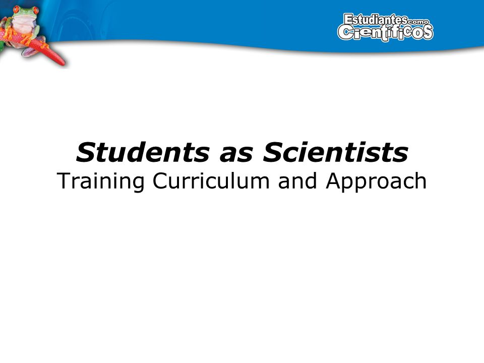 Students as Scientists Training Curriculum and Approach