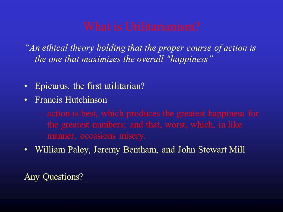 What is Utilitarianism.
