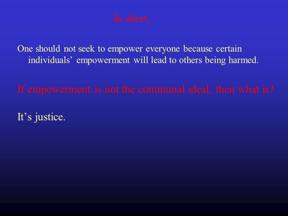 One should not seek to empower everyone because certain individuals empowerment will lead to others being harmed.