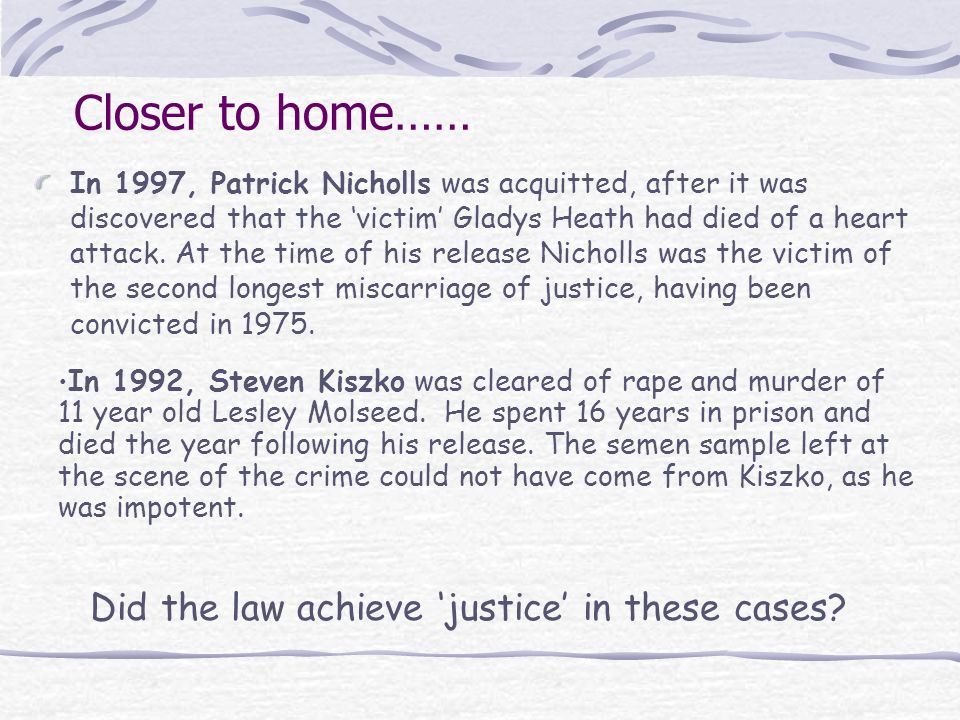 Closer to home…… In 1997, Patrick Nicholls was acquitted, after it was discovered that the victim Gladys Heath had died of a heart attack.